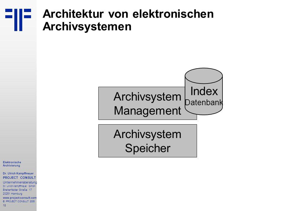 18 Elektronische Archivierung Dr. Ulrich Kampffmeyer PROJECT CONSULT Unternehmensberatung Dr. Ulrich Kampffmeyer GmbH Breitenfelder Straße 17 20251 Ha
