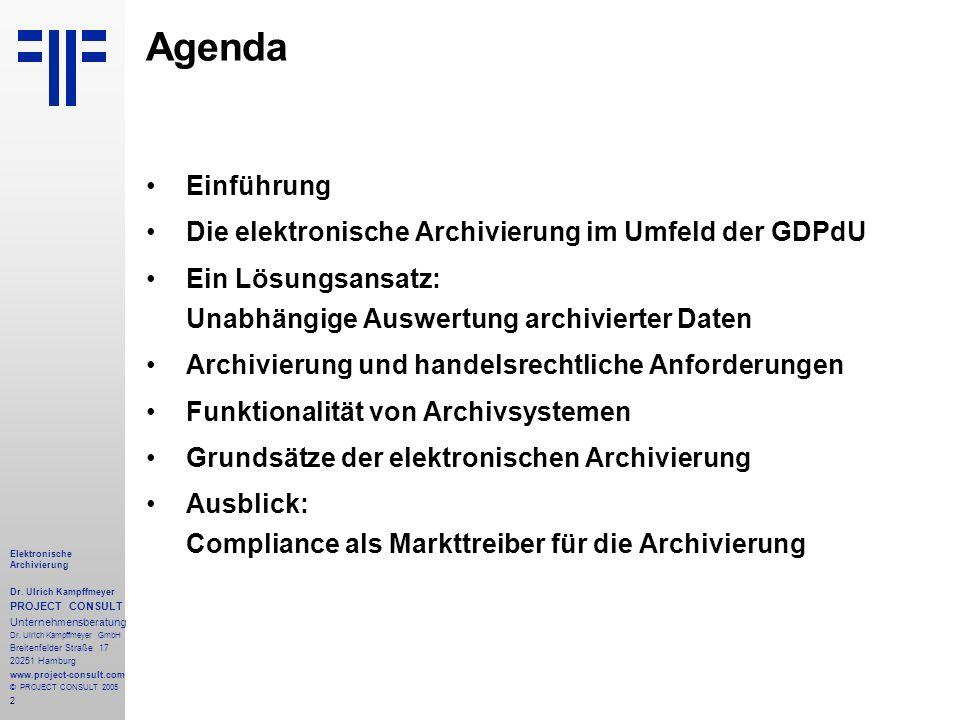 2 Elektronische Archivierung Dr. Ulrich Kampffmeyer PROJECT CONSULT Unternehmensberatung Dr. Ulrich Kampffmeyer GmbH Breitenfelder Straße 17 20251 Ham
