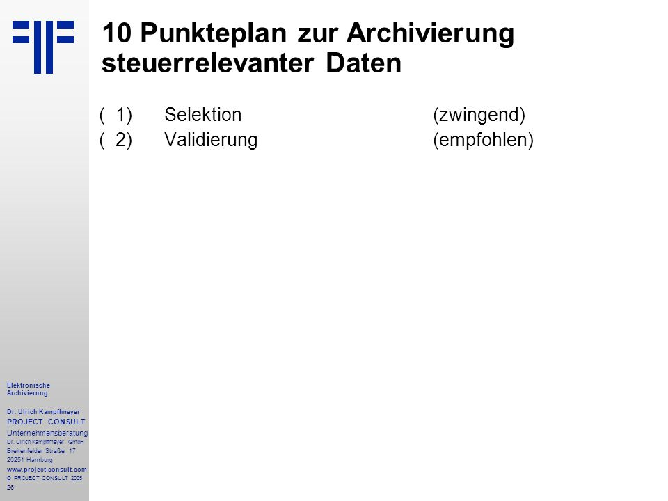 26 Elektronische Archivierung Dr. Ulrich Kampffmeyer PROJECT CONSULT Unternehmensberatung Dr. Ulrich Kampffmeyer GmbH Breitenfelder Straße 17 20251 Ha
