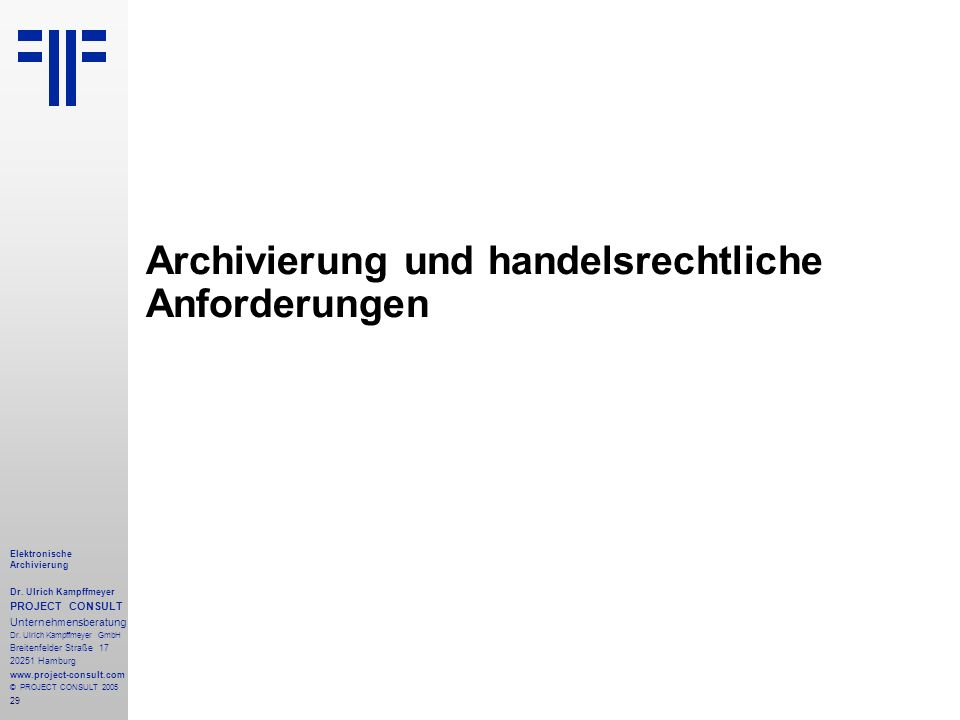 29 Elektronische Archivierung Dr. Ulrich Kampffmeyer PROJECT CONSULT Unternehmensberatung Dr. Ulrich Kampffmeyer GmbH Breitenfelder Straße 17 20251 Ha