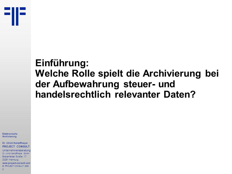 3 Elektronische Archivierung Dr. Ulrich Kampffmeyer PROJECT CONSULT Unternehmensberatung Dr. Ulrich Kampffmeyer GmbH Breitenfelder Straße 17 20251 Ham