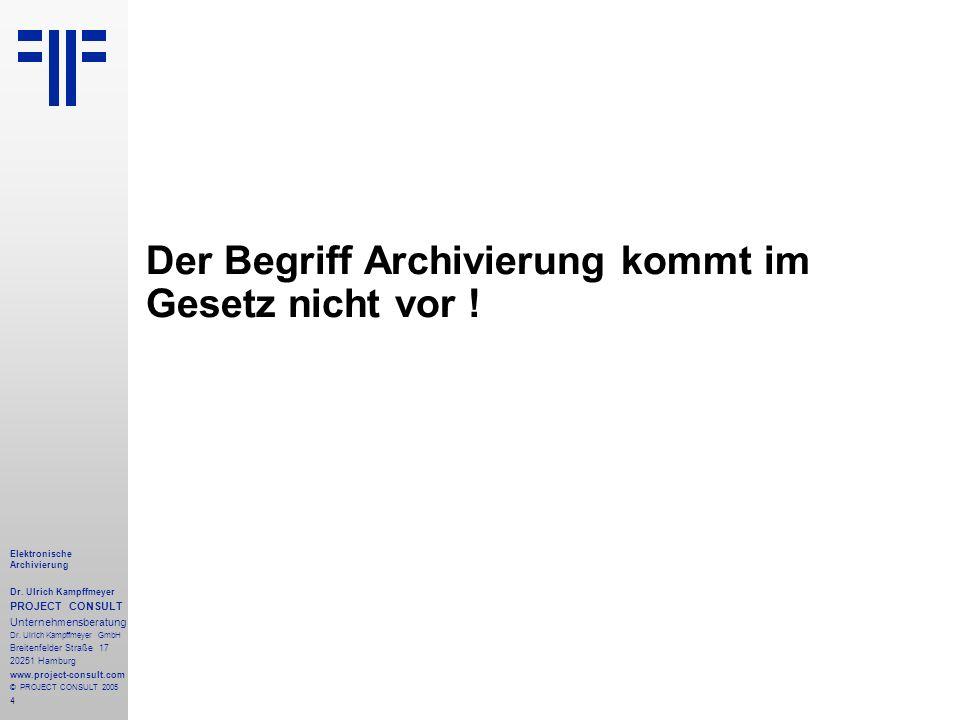 4 Elektronische Archivierung Dr. Ulrich Kampffmeyer PROJECT CONSULT Unternehmensberatung Dr. Ulrich Kampffmeyer GmbH Breitenfelder Straße 17 20251 Ham