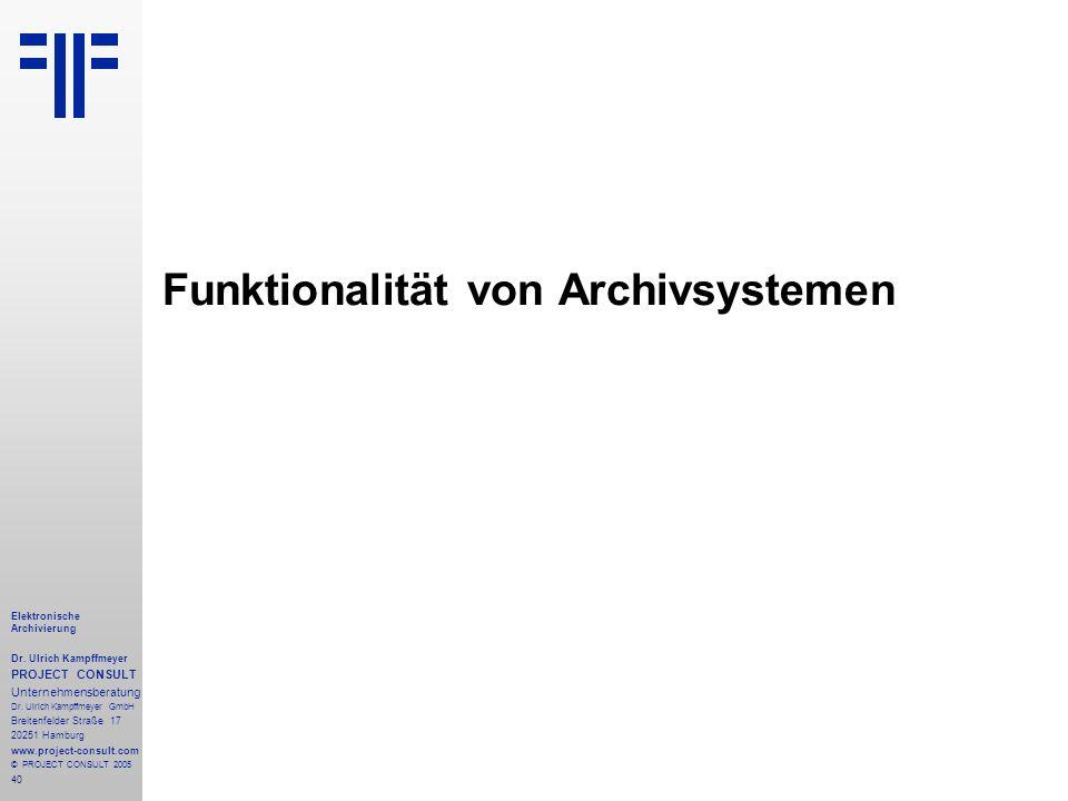 40 Elektronische Archivierung Dr. Ulrich Kampffmeyer PROJECT CONSULT Unternehmensberatung Dr. Ulrich Kampffmeyer GmbH Breitenfelder Straße 17 20251 Ha