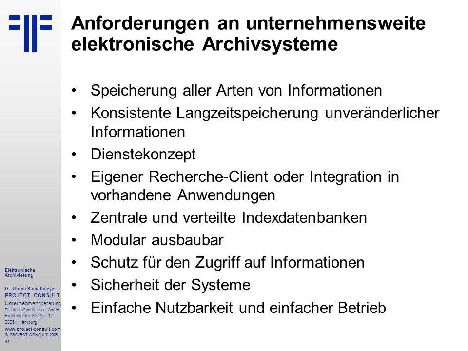 41 Elektronische Archivierung Dr. Ulrich Kampffmeyer PROJECT CONSULT Unternehmensberatung Dr. Ulrich Kampffmeyer GmbH Breitenfelder Straße 17 20251 Ha