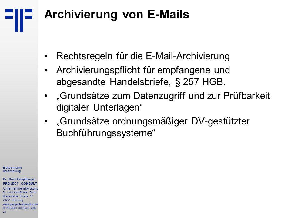 48 Elektronische Archivierung Dr. Ulrich Kampffmeyer PROJECT CONSULT Unternehmensberatung Dr. Ulrich Kampffmeyer GmbH Breitenfelder Straße 17 20251 Ha