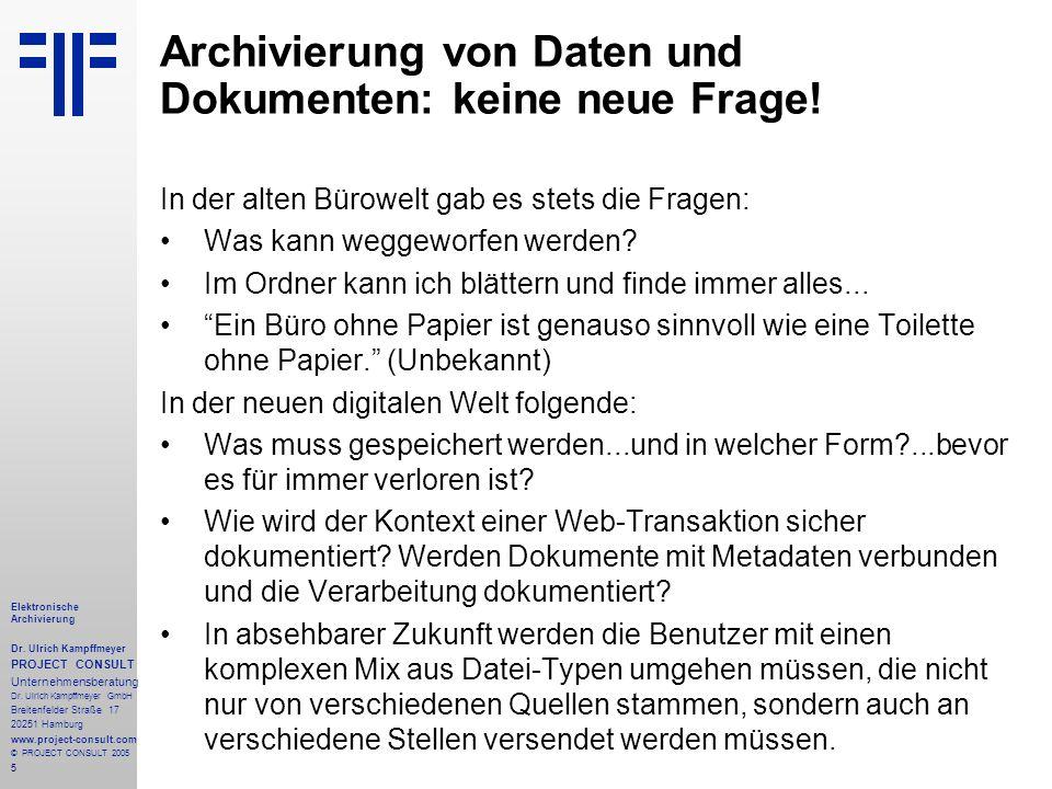 5 Elektronische Archivierung Dr. Ulrich Kampffmeyer PROJECT CONSULT Unternehmensberatung Dr. Ulrich Kampffmeyer GmbH Breitenfelder Straße 17 20251 Ham