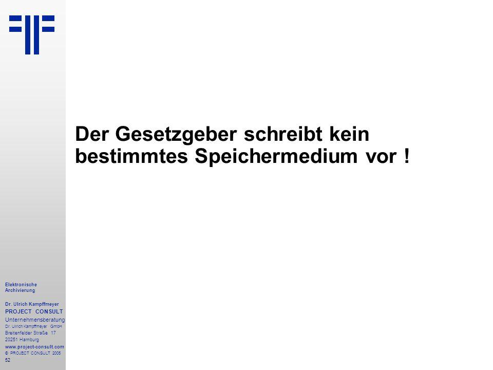 52 Elektronische Archivierung Dr.Ulrich Kampffmeyer PROJECT CONSULT Unternehmensberatung Dr.