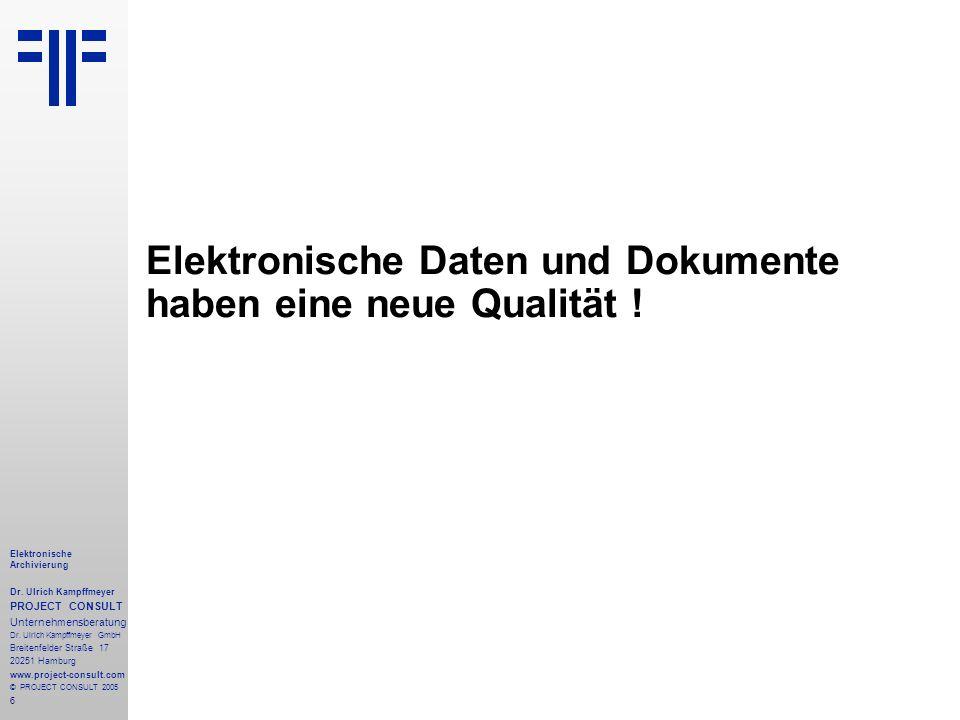6 Elektronische Archivierung Dr. Ulrich Kampffmeyer PROJECT CONSULT Unternehmensberatung Dr. Ulrich Kampffmeyer GmbH Breitenfelder Straße 17 20251 Ham
