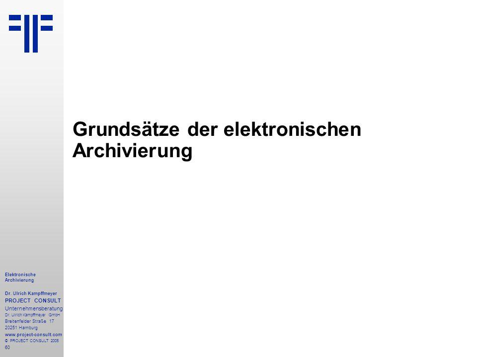 60 Elektronische Archivierung Dr. Ulrich Kampffmeyer PROJECT CONSULT Unternehmensberatung Dr. Ulrich Kampffmeyer GmbH Breitenfelder Straße 17 20251 Ha