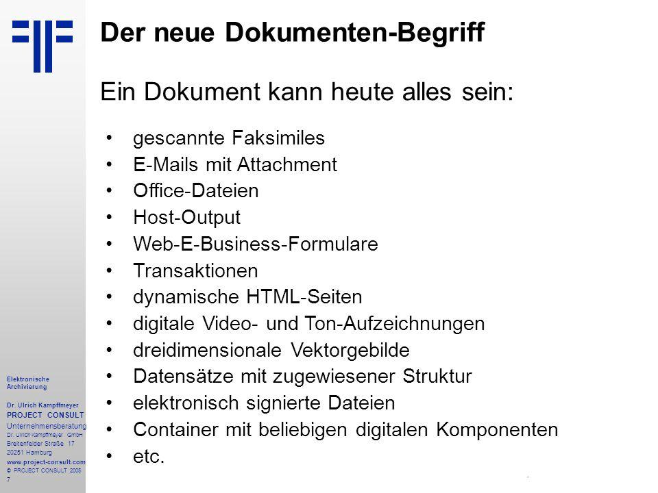 7 Elektronische Archivierung Dr. Ulrich Kampffmeyer PROJECT CONSULT Unternehmensberatung Dr. Ulrich Kampffmeyer GmbH Breitenfelder Straße 17 20251 Ham