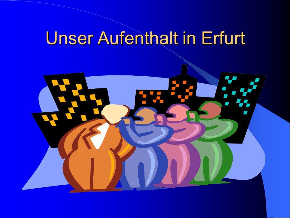 Unser Aufenthalt in Erfurt