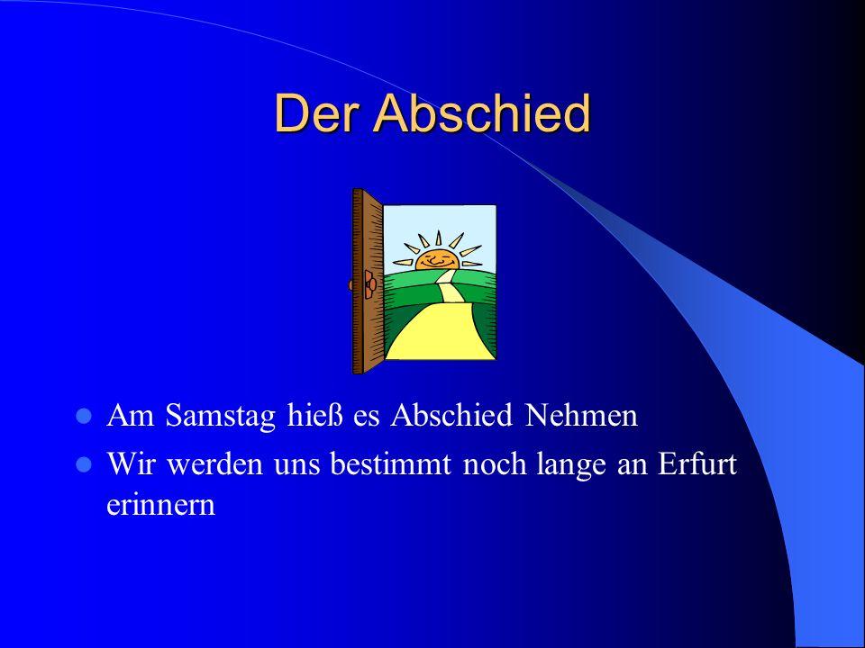 Der Abschied Am Samstag hieß es Abschied Nehmen Wir werden uns bestimmt noch lange an Erfurt erinnern