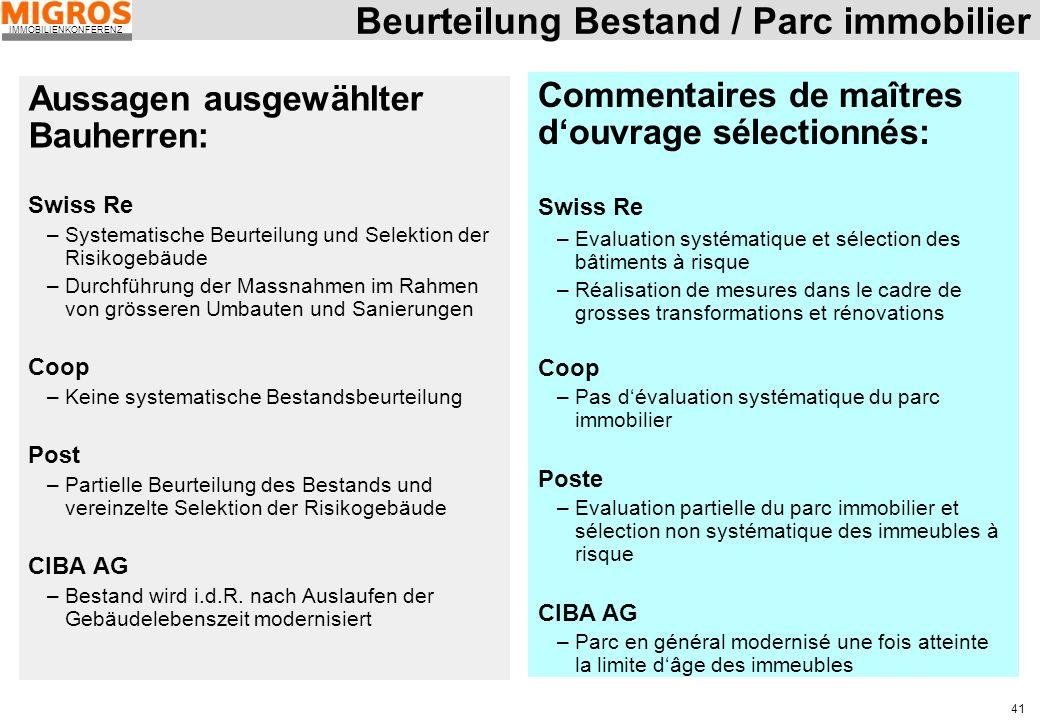 IMMOBILIENKONFERENZ 41 Beurteilung Bestand / Parc immobilier Aussagen ausgewählter Bauherren: Swiss Re –Systematische Beurteilung und Selektion der Ri