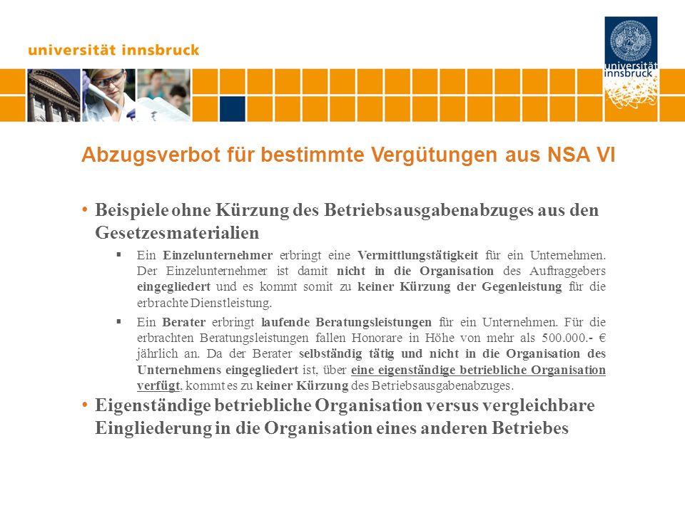 Abzugsverbot für bestimmte Vergütungen aus NSA VI Beispiele ohne Kürzung des Betriebsausgabenabzuges aus den Gesetzesmaterialien Ein Einzelunternehmer erbringt eine Vermittlungstätigkeit für ein Unternehmen.