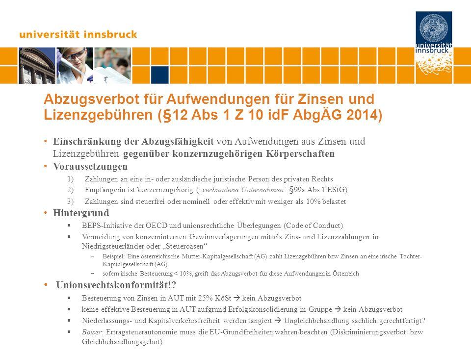 Abzugsverbot für Aufwendungen für Zinsen und Lizenzgebühren (§12 Abs 1 Z 10 idF AbgÄG 2014) Einschränkung der Abzugsfähigkeit von Aufwendungen aus Zin