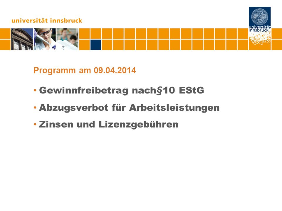 Programm am 09.04.2014 Gewinnfreibetrag nach§10 EStG Abzugsverbot für Arbeitsleistungen Zinsen und Lizenzgebühren