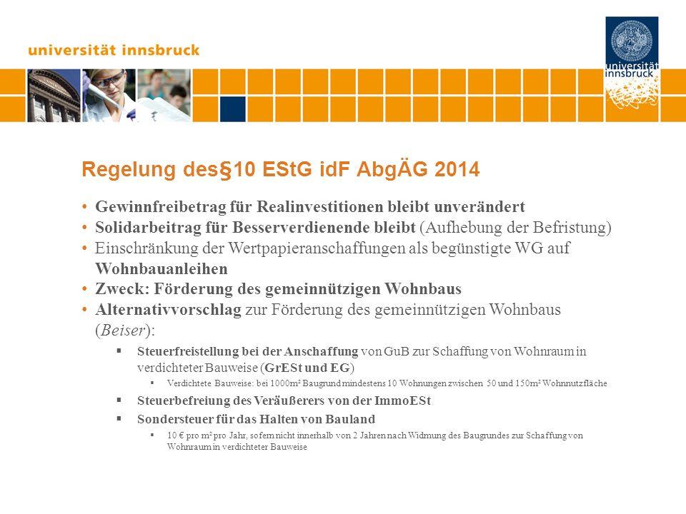 Regelung des§10 EStG idF AbgÄG 2014 Gewinnfreibetrag für Realinvestitionen bleibt unverändert Solidarbeitrag für Besserverdienende bleibt (Aufhebung d