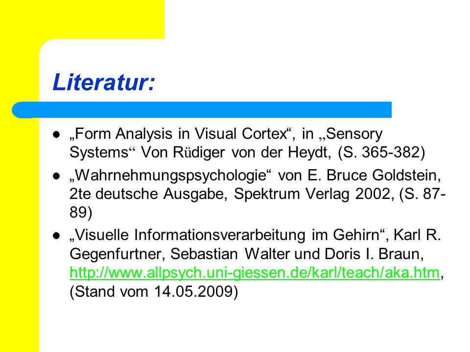 Literatur: Form Analysis in Visual Cortex, in Sensory Systems Von R ü diger von der Heydt, (S. 365-382) Wahrnehmungspsychologie von E. Bruce Goldstein