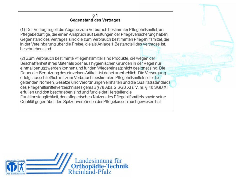 § 1 Gegenstand des Vertrages (1) Der Vertrag regelt die Abgabe zum Verbrauch bestimmter Pflegehilfsmittel, an Pflegebedürftige, die einen Anspruch auf
