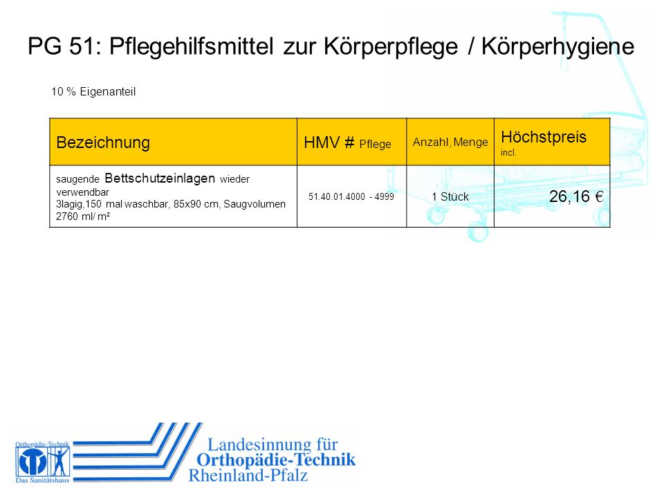 10 % Eigenanteil BezeichnungHMV # Pflege Anzahl, Menge Höchstpreis incl. saugende Bettschutzeinlagen wieder verwendbar 3lagig,150 mal waschbar, 85x90
