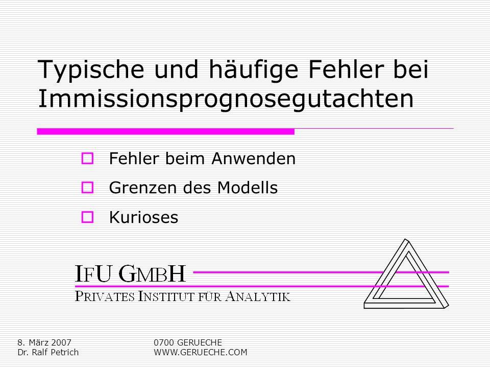 8. März 2007 Dr. Ralf Petrich 0700 GERUECHE WWW.GERUECHE.COM Typische und häufige Fehler bei Immissionsprognosegutachten Fehler beim Anwenden Grenzen