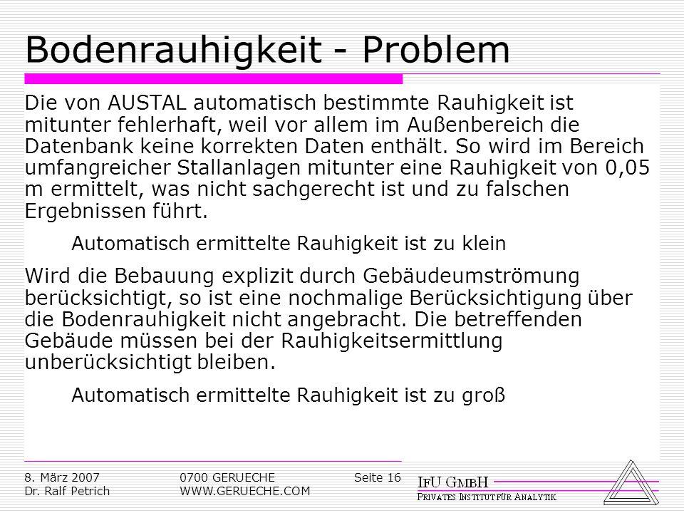 Seite 168. März 2007 Dr. Ralf Petrich 0700 GERUECHE WWW.GERUECHE.COM Bodenrauhigkeit - Problem Die von AUSTAL automatisch bestimmte Rauhigkeit ist mit