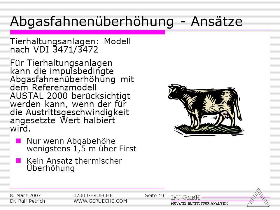 Seite 198. März 2007 Dr. Ralf Petrich 0700 GERUECHE WWW.GERUECHE.COM Abgasfahnenüberhöhung - Ansätze Tierhaltungsanlagen: Modell nach VDI 3471/3472 Fü