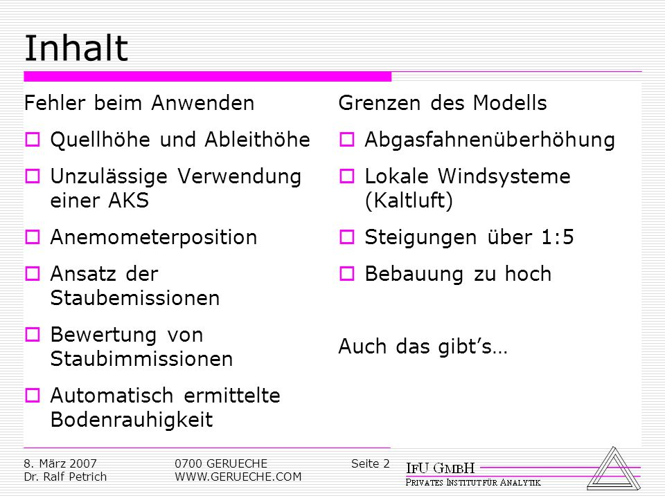 Seite 28. März 2007 Dr. Ralf Petrich 0700 GERUECHE WWW.GERUECHE.COM Inhalt Fehler beim Anwenden Quellhöhe und Ableithöhe Unzulässige Verwendung einer