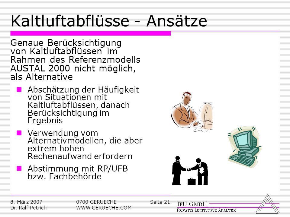 Seite 218. März 2007 Dr. Ralf Petrich 0700 GERUECHE WWW.GERUECHE.COM Kaltluftabflüsse - Ansätze Genaue Berücksichtigung von Kaltluftabflüssen im Rahme