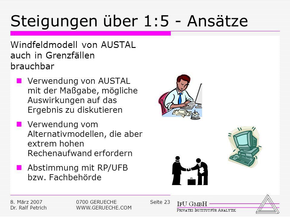 Seite 238. März 2007 Dr. Ralf Petrich 0700 GERUECHE WWW.GERUECHE.COM Steigungen über 1:5 - Ansätze Windfeldmodell von AUSTAL auch in Grenzfällen brauc