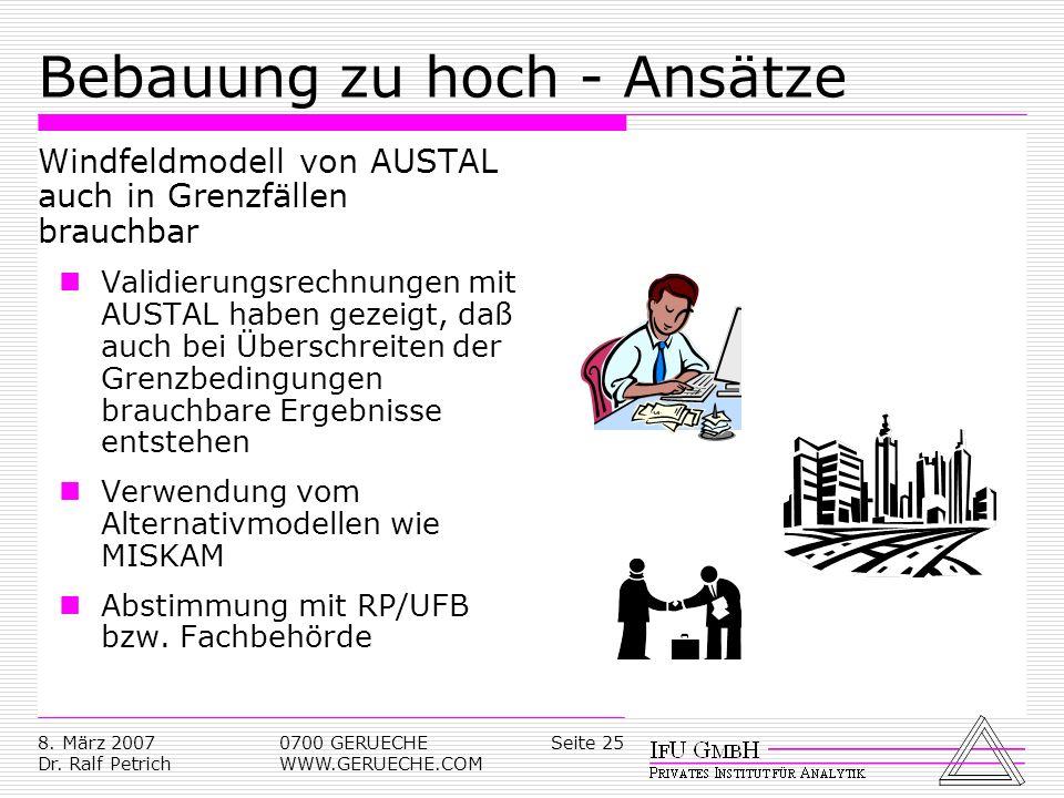 Seite 258. März 2007 Dr. Ralf Petrich 0700 GERUECHE WWW.GERUECHE.COM Bebauung zu hoch - Ansätze Windfeldmodell von AUSTAL auch in Grenzfällen brauchba
