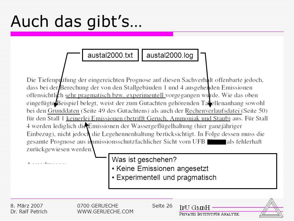 Seite 268. März 2007 Dr. Ralf Petrich 0700 GERUECHE WWW.GERUECHE.COM Auch das gibts… Was ist geschehen? Keine Emissionen angesetzt Experimentell und p
