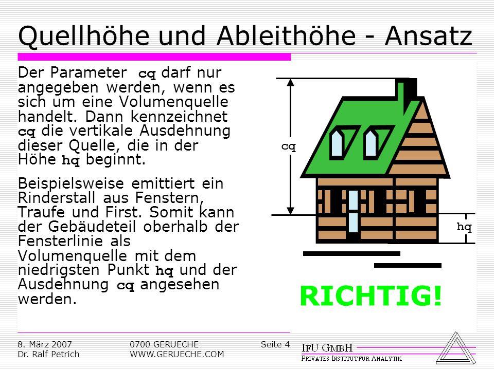 Seite 48. März 2007 Dr. Ralf Petrich 0700 GERUECHE WWW.GERUECHE.COM Quellhöhe und Ableithöhe - Ansatz Der Parameter cq darf nur angegeben werden, wenn