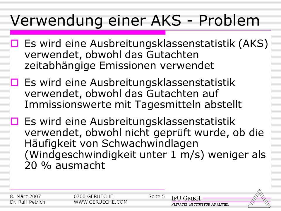Seite 58. März 2007 Dr. Ralf Petrich 0700 GERUECHE WWW.GERUECHE.COM Verwendung einer AKS - Problem Es wird eine Ausbreitungsklassenstatistik (AKS) ver