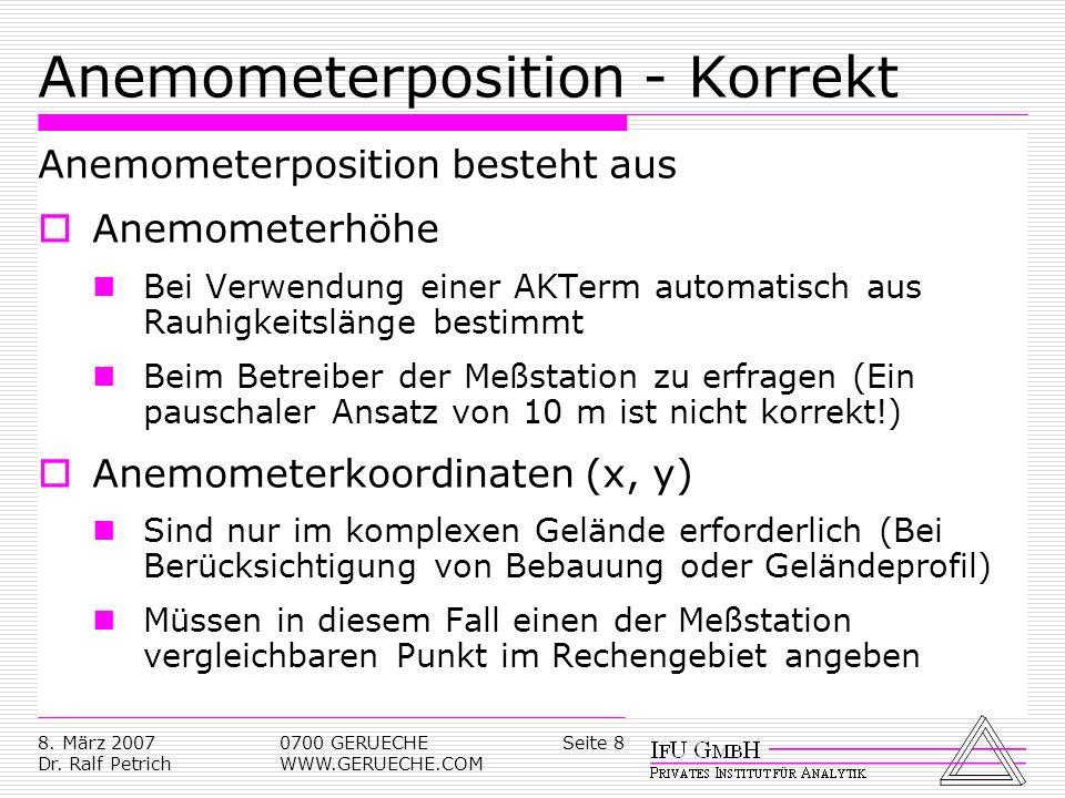 Seite 88. März 2007 Dr. Ralf Petrich 0700 GERUECHE WWW.GERUECHE.COM Anemometerposition - Korrekt Anemometerposition besteht aus Anemometerhöhe Bei Ver