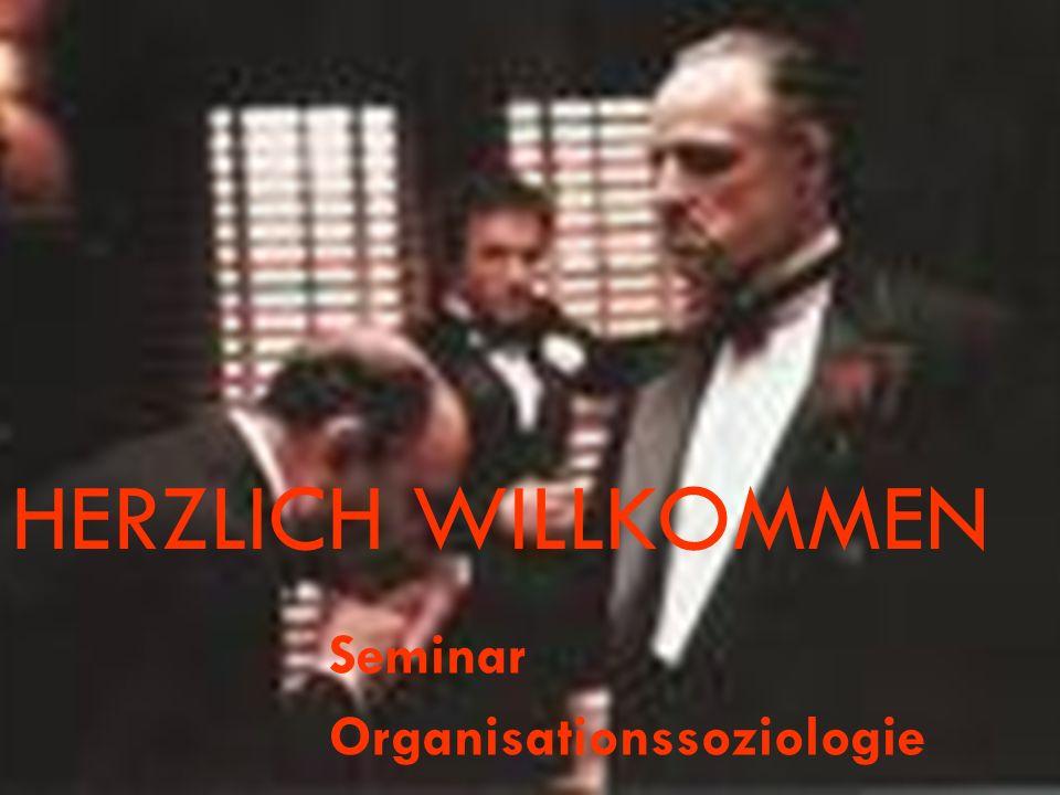 HERZLICH WILLKOMMEN Seminar Organisationssoziologie