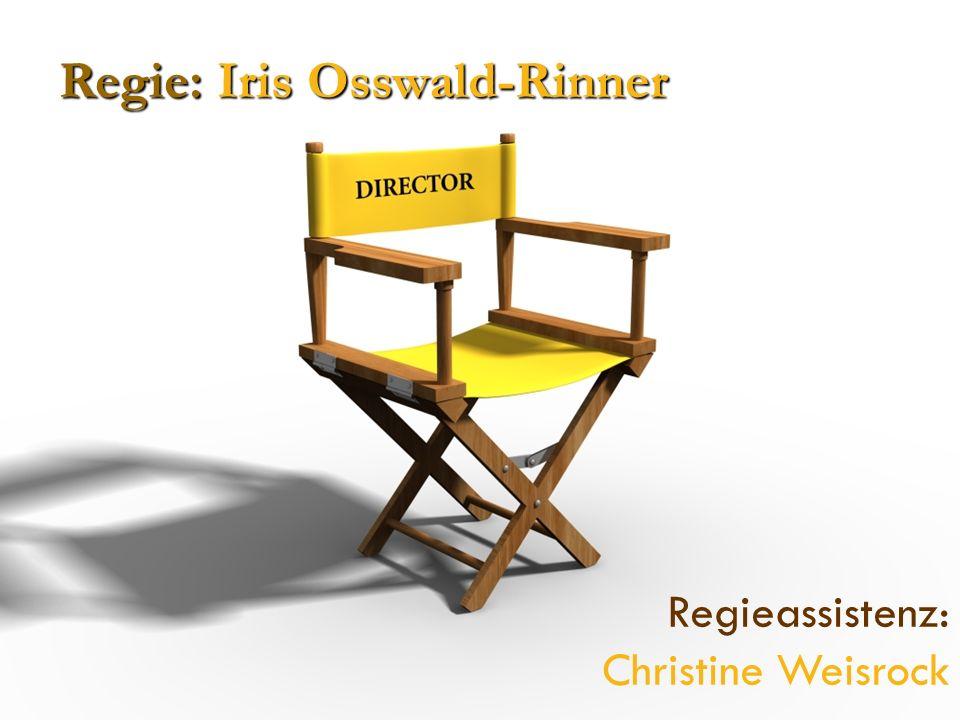 Regieassistenz: Christine Weisrock Regie: Iris Osswald-Rinner