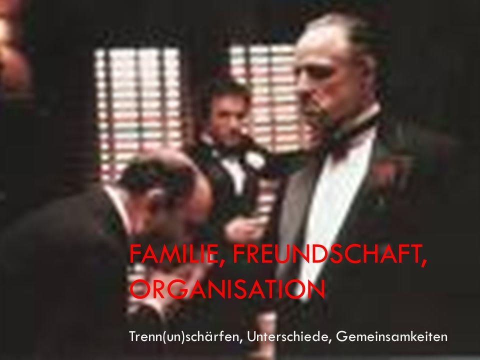 FAMILIE, FREUNDSCHAFT, ORGANISATION Trenn(un)schärfen, Unterschiede, Gemeinsamkeiten