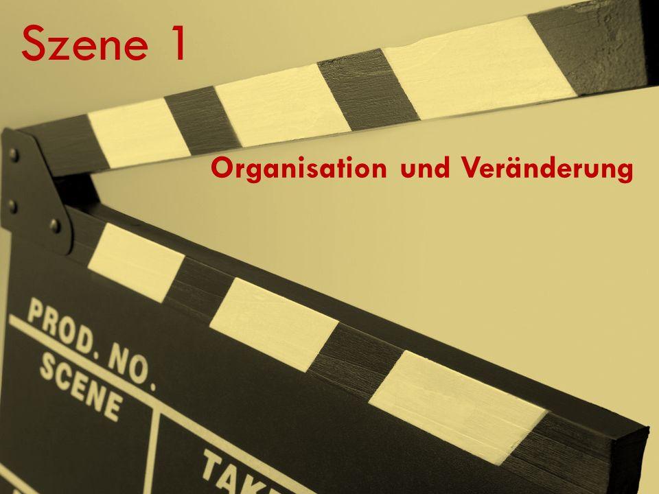 Szene 1 Organisation und Veränderung