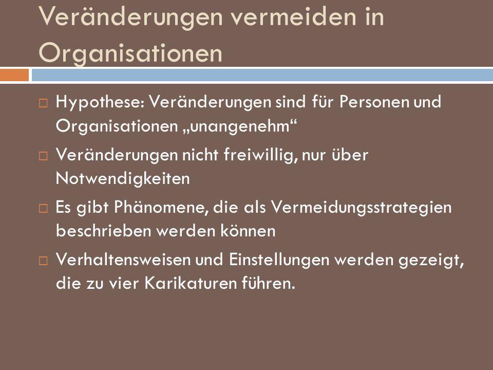 Veränderungen vermeiden in Organisationen Hypothese: Veränderungen sind für Personen und Organisationen unangenehm Veränderungen nicht freiwillig, nur