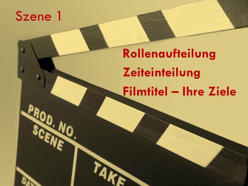 Szene 1 Rollenaufteilung Zeiteinteilung Filmtitel – Ihre Ziele