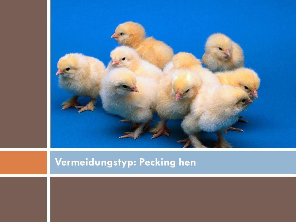 Vermeidungstyp: Pecking hen