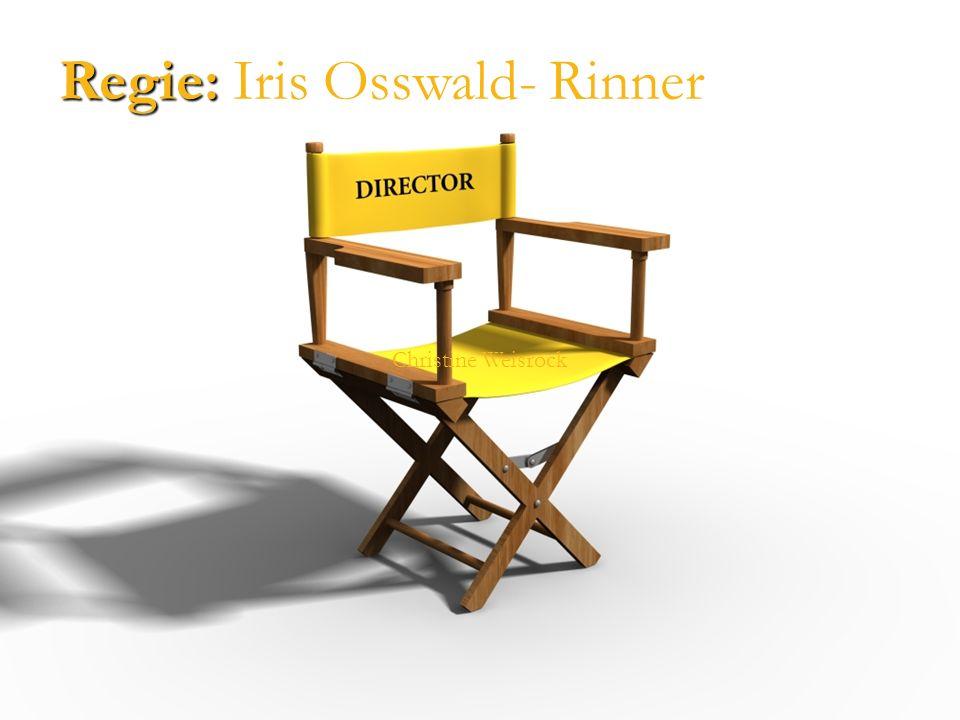 Regie: Regie: Iris Osswald- Rinner Christine Weisrock