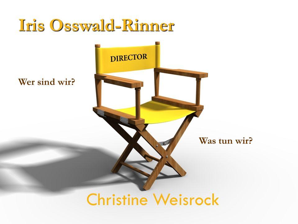 Christine Weisrock Iris Osswald-Rinner Wer sind wir? Was tun wir?