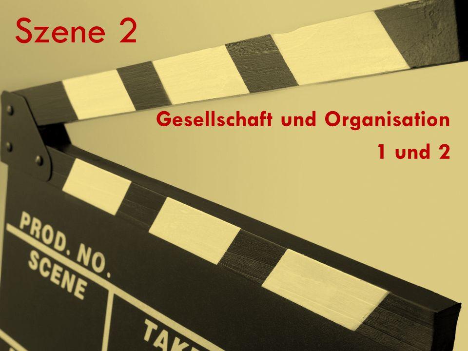 Szene 2 Gesellschaft und Organisation 1 und 2
