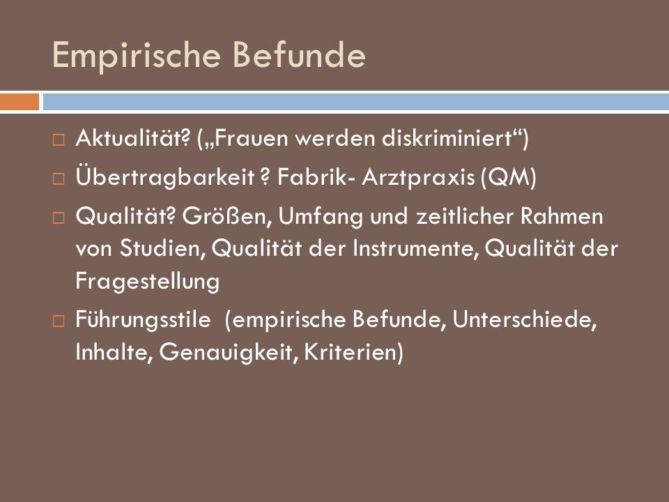 Empirische Befunde Aktualität? (Frauen werden diskriminiert) Übertragbarkeit ? Fabrik- Arztpraxis (QM) Qualität? Größen, Umfang und zeitlicher Rahmen
