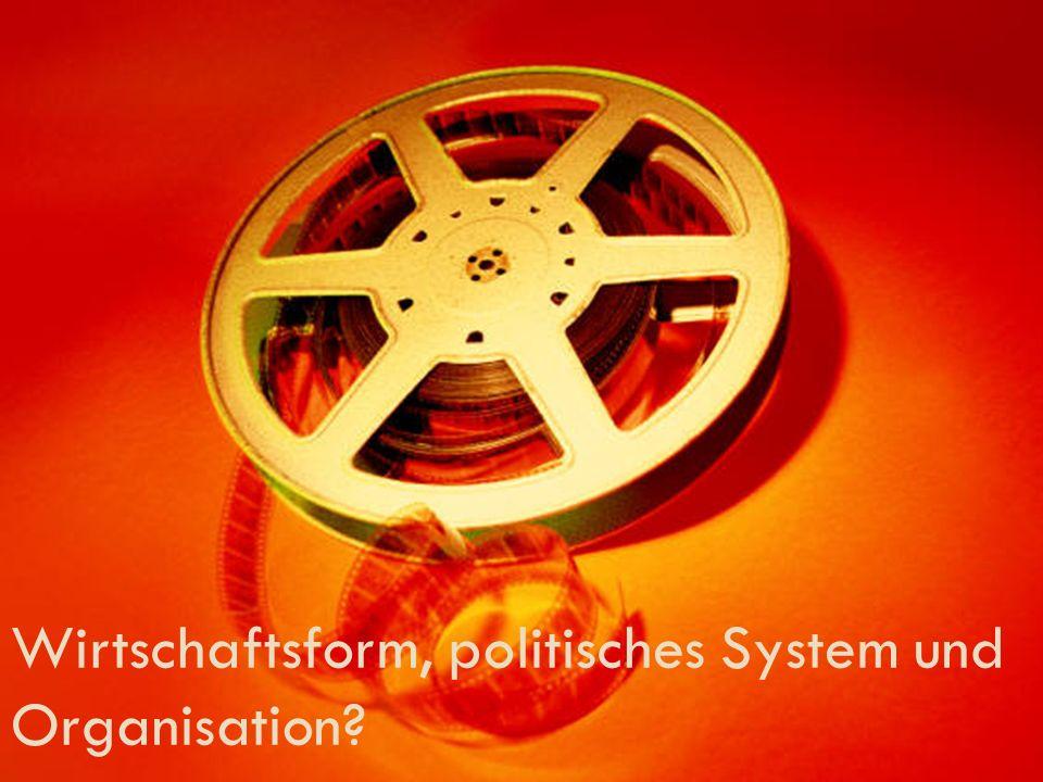 Wirtschaftsform, politisches System und Organisation?