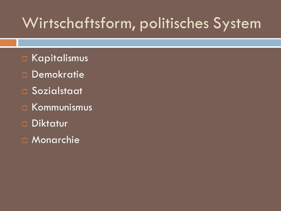 Wirtschaftsform, politisches System Kapitalismus Demokratie Sozialstaat Kommunismus Diktatur Monarchie