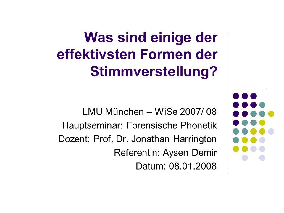 Was sind einige der effektivsten Formen der Stimmverstellung? LMU München – WiSe 2007/ 08 Hauptseminar: Forensische Phonetik Dozent: Prof. Dr. Jonatha