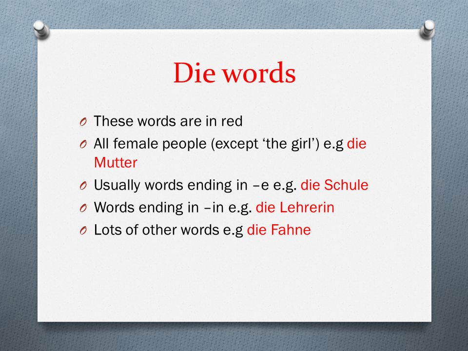 Die words O These words are in red O All female people (except the girl) e.g die Mutter O Usually words ending in –e e.g.